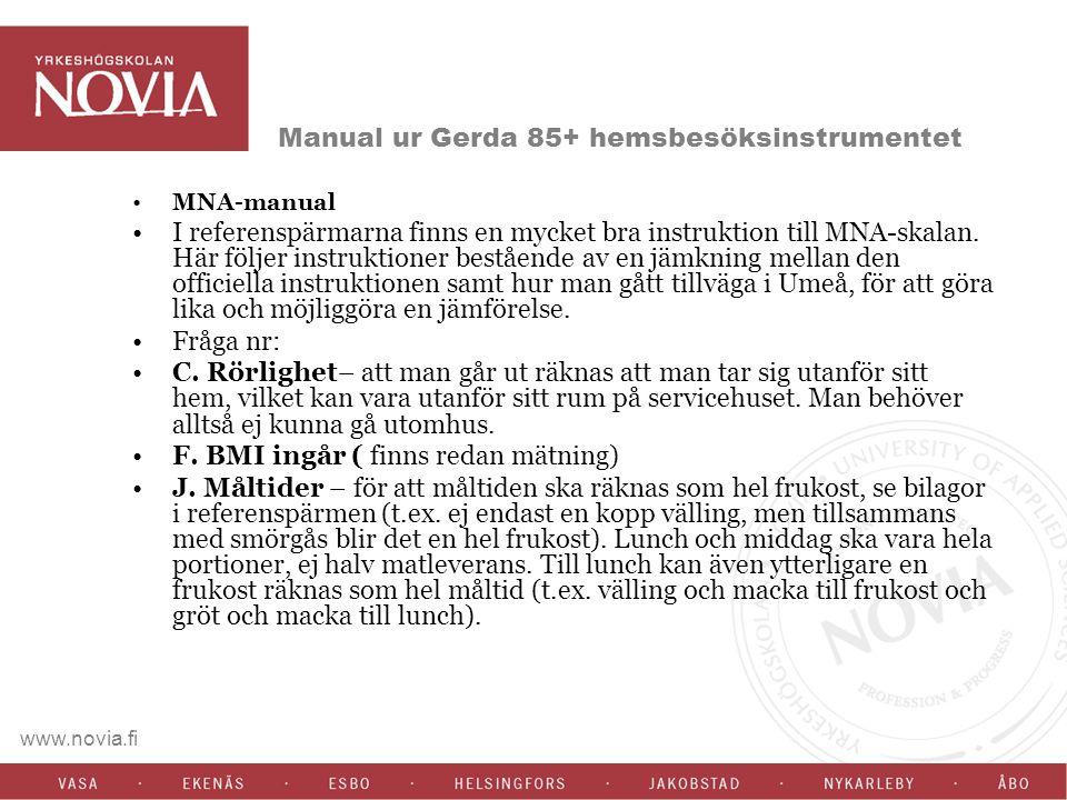 www.novia.fi Manual ur Gerda 85+ hemsbesöksinstrumentet MNA-manual I referenspärmarna finns en mycket bra instruktion till MNA-skalan. Här följer inst