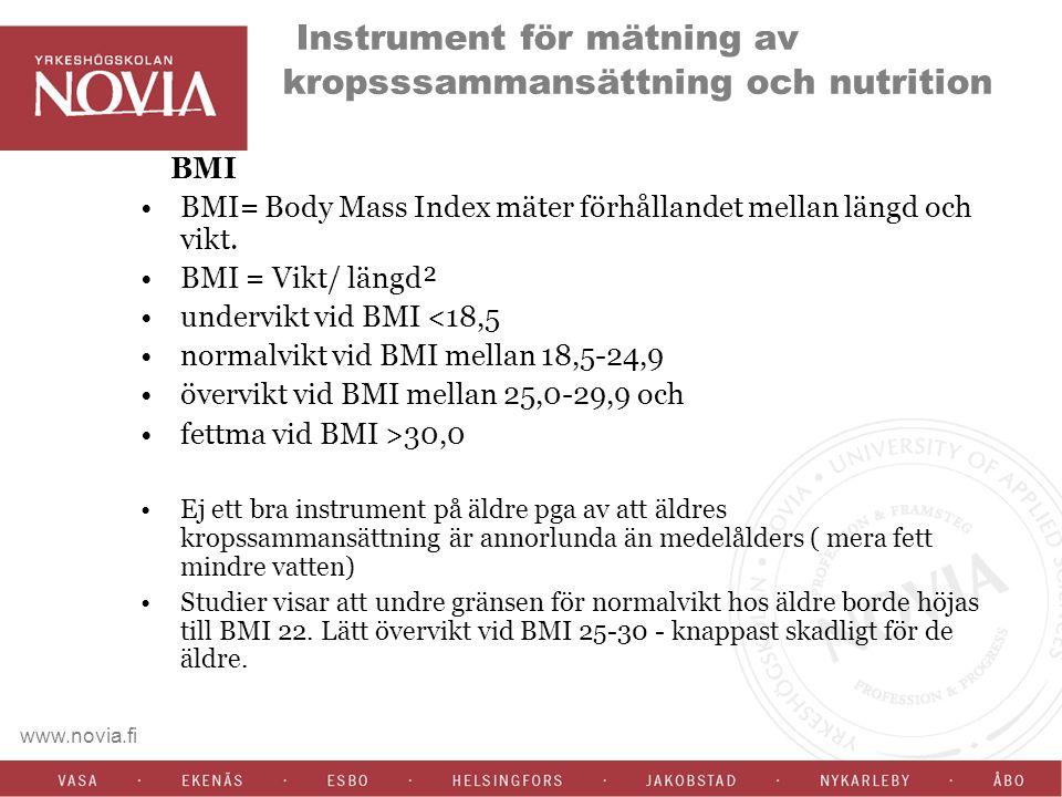 www.novia.fi Instrument för mätning av kropsssammansättning och nutrition BMI BMI= Body Mass Index mäter förhållandet mellan längd och vikt. BMI = Vik