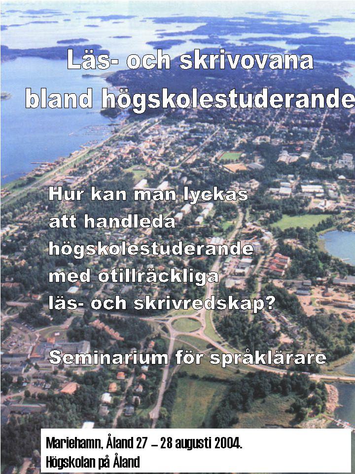 Välkomna till Högskolan på Åland SEMINARIUM om Läs- och skrivovana MÅLET är att utbyta kunskaper, erfarenheter, idéer och glädjeämnen TID: den 27 – 28 augusti 2004 PLATS: Högskolans lokaler på Östra Skolgatan 2 i Mariehamn på Åland