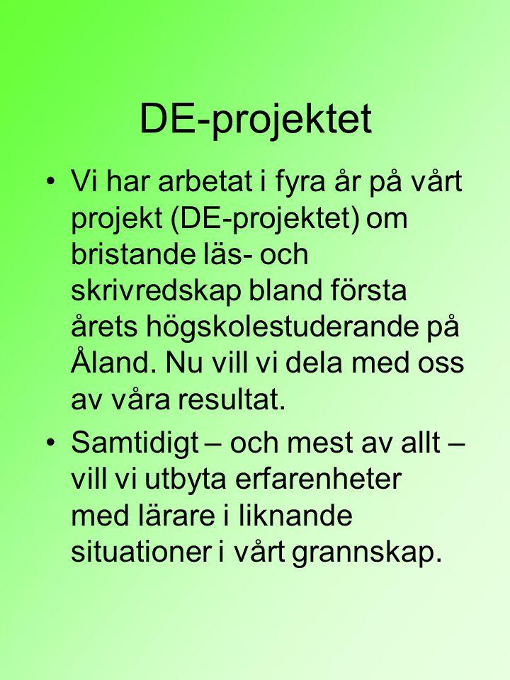 DE-projektet Vi har arbetat i fyra år på vårt projekt (DE-projektet) om bristande läs- och skrivredskap bland första årets högskolestuderande på Åland.