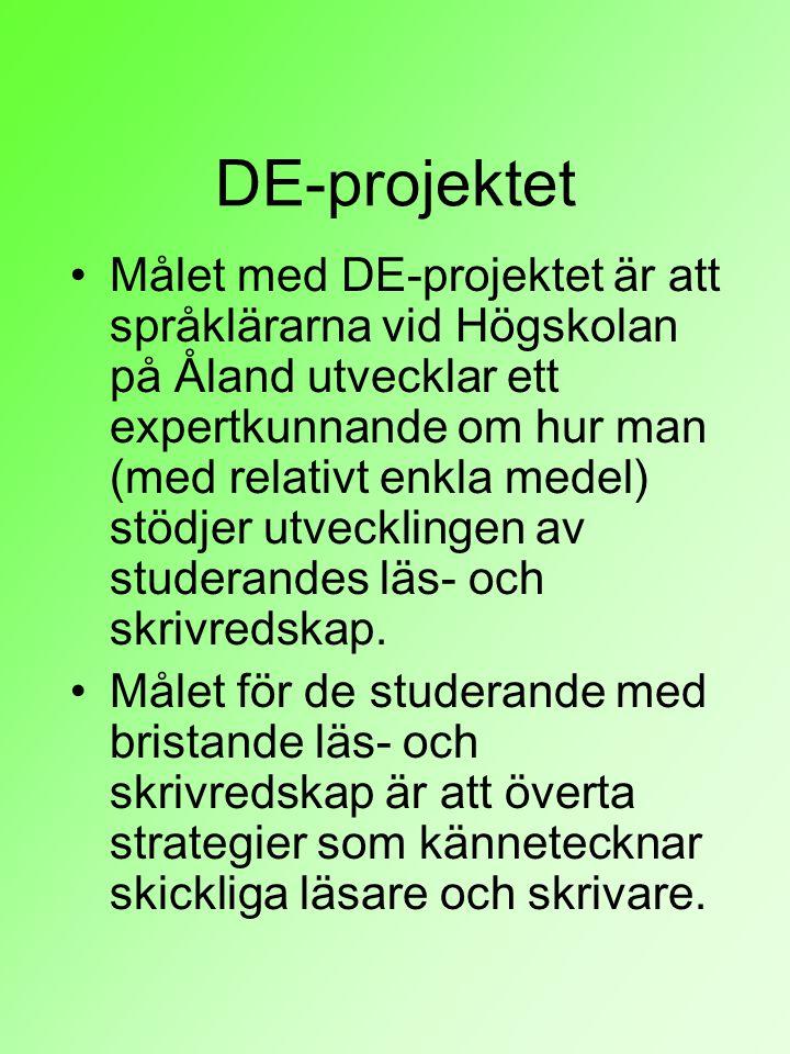 DE-projektet Målet med DE-projektet är att språklärarna vid Högskolan på Åland utvecklar ett expertkunnande om hur man (med relativt enkla medel) stödjer utvecklingen av studerandes läs- och skrivredskap.