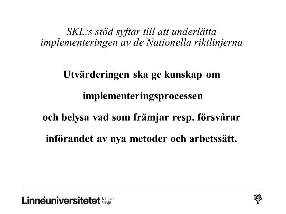 SKL:s stöd syftar till att underlätta implementeringen av de Nationella riktlinjerna Utvärderingen ska ge kunskap om implementeringsprocessen och bely