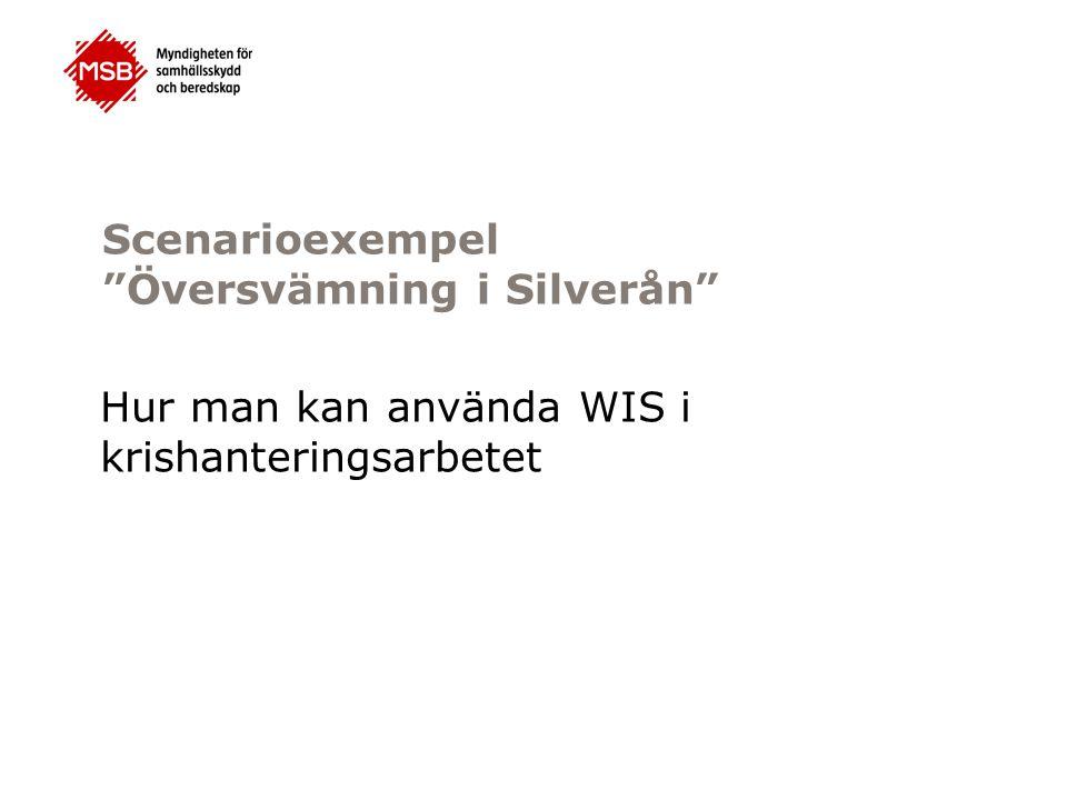 Scenarioexempel Översvämning i Silverån Hur man kan använda WIS i krishanteringsarbetet