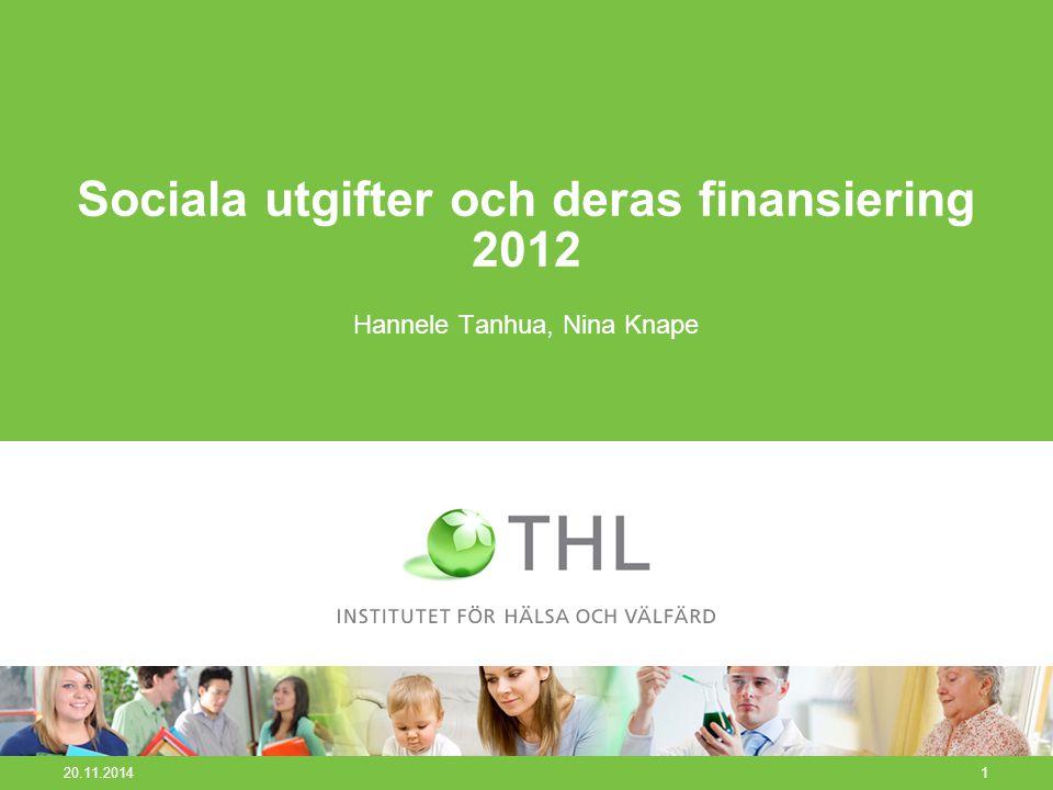 20.11.20141 Sociala utgifter och deras finansiering 2012 Hannele Tanhua, Nina Knape