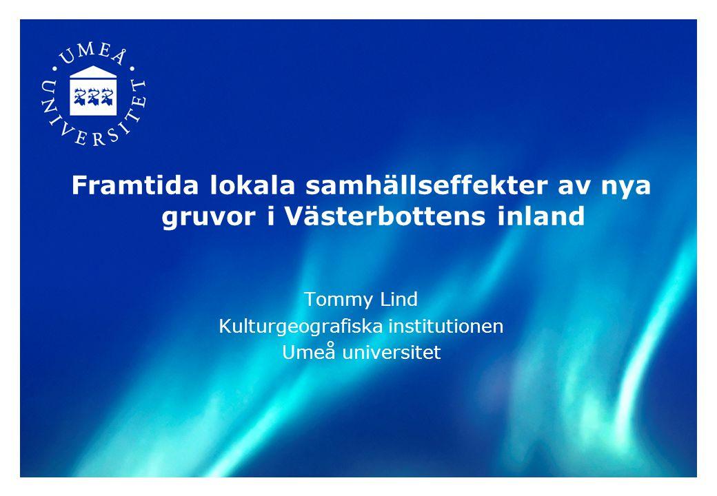 Framtida lokala samhällseffekter av nya gruvor i Västerbottens inland Tommy Lind Kulturgeografiska institutionen Umeå universitet