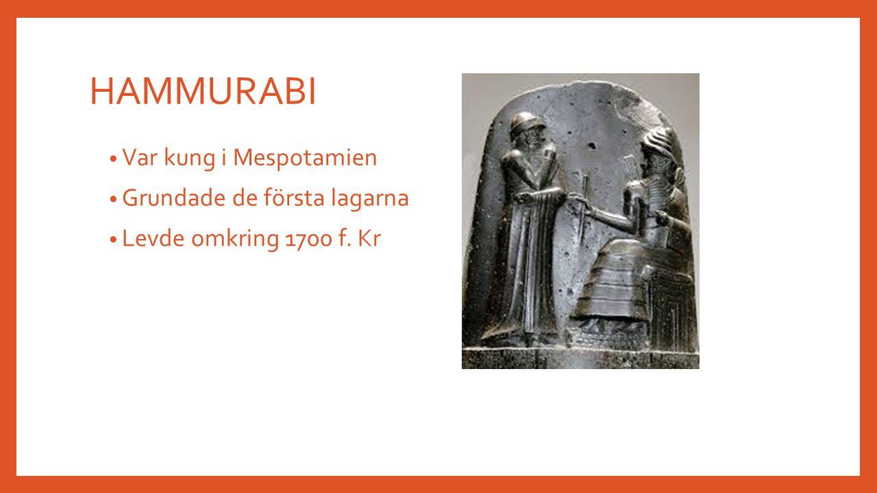 HAMMURABI Var kung i Mespotamien Grundade de första lagarna Levde omkring 1700 f. Kr