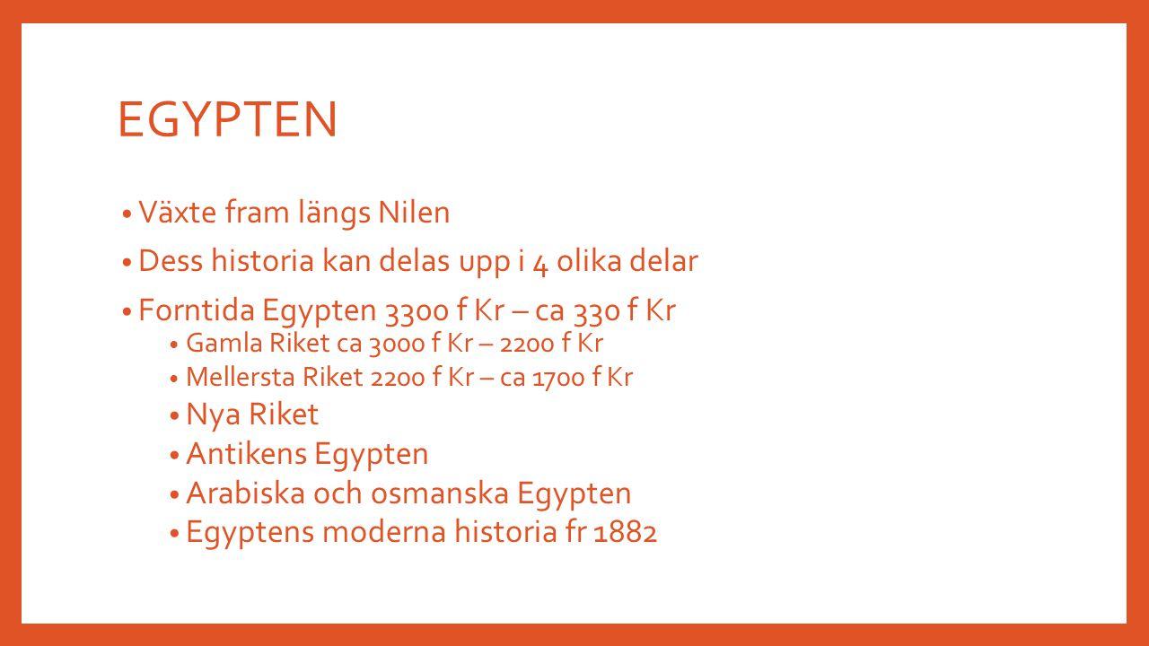 EGYPTEN Växte fram längs Nilen Dess historia kan delas upp i 4 olika delar Forntida Egypten 3300 f Kr – ca 330 f Kr Gamla Riket ca 3000 f Kr – 2200 f