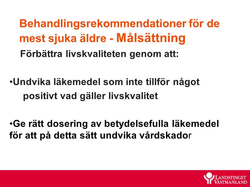 Behandlingsrekommendationer för de mest sjuka äldre - Målsättning Förbättra livskvaliteten genom att: Undvika läkemedel som inte tillför något positiv