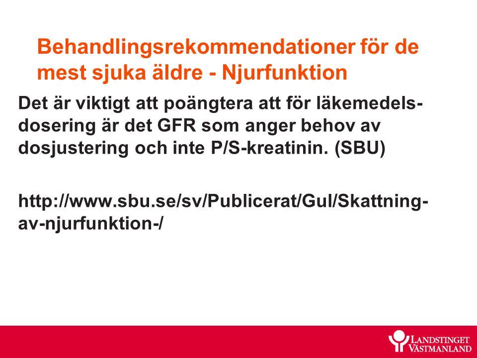 Behandlingsrekommendationer för de mest sjuka äldre - Njurfunktion Det är viktigt att poängtera att för läkemedels- dosering är det GFR som anger beho