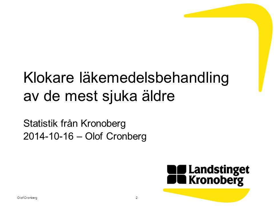 Klokare läkemedelsbehandling av de mest sjuka äldre Statistik från Kronoberg 2014-10-16 – Olof Cronberg 2Olof Cronberg