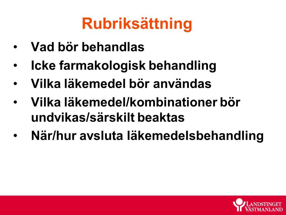 Rubriksättning Vad bör behandlas Icke farmakologisk behandling Vilka läkemedel bör användas Vilka läkemedel/kombinationer bör undvikas/särskilt beakta