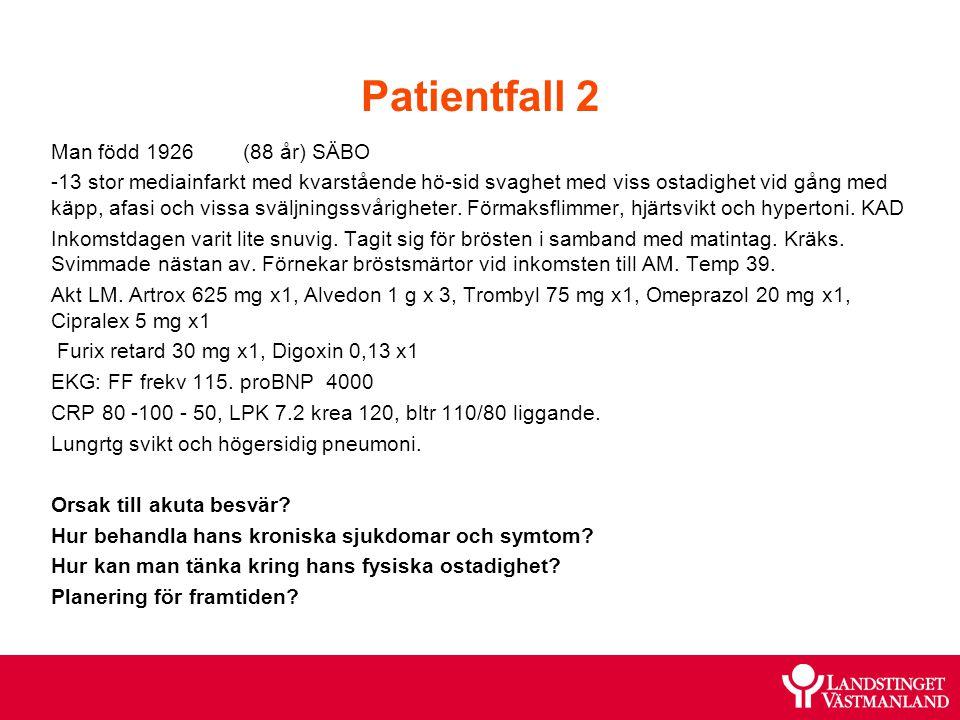 Patientfall 2 Man född 1926 (88 år) SÄBO -13 stor mediainfarkt med kvarstående hö-sid svaghet med viss ostadighet vid gång med käpp, afasi och vissa s