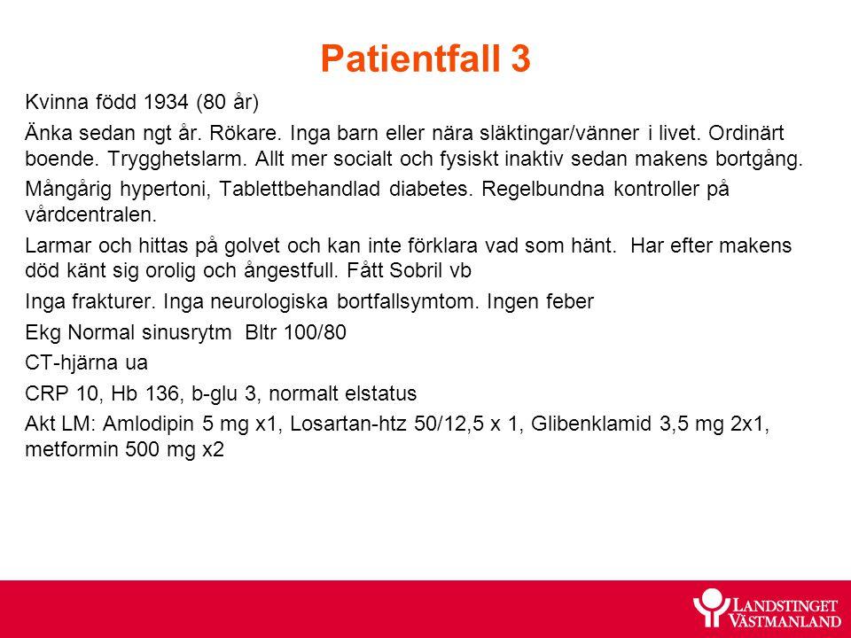 Patientfall 3 Kvinna född 1934 (80 år) Änka sedan ngt år. Rökare. Inga barn eller nära släktingar/vänner i livet. Ordinärt boende. Trygghetslarm. Allt