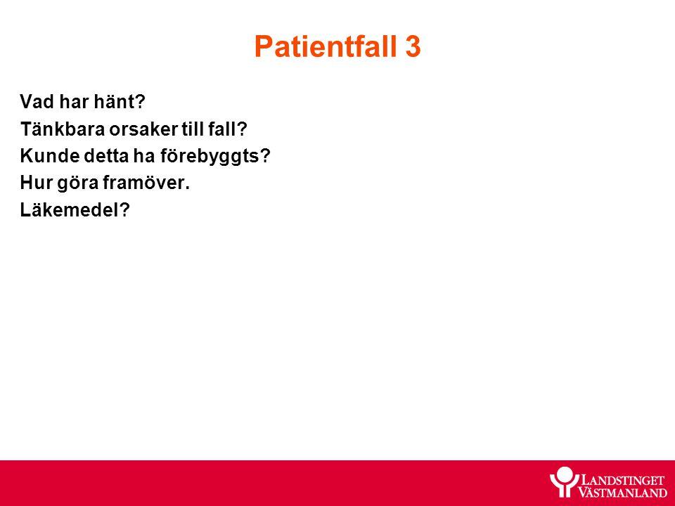 Patientfall 3 Vad har hänt? Tänkbara orsaker till fall? Kunde detta ha förebyggts? Hur göra framöver. Läkemedel?
