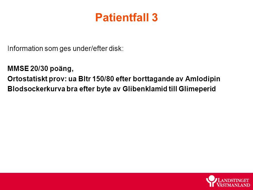 Patientfall 3 Information som ges under/efter disk: MMSE 20/30 poäng, Ortostatiskt prov: ua Bltr 150/80 efter borttagande av Amlodipin Blodsockerkurva