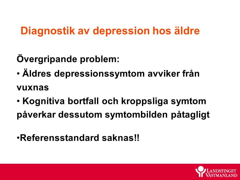 Diagnostik av depression hos äldre Övergripande problem: Äldres depressionssymtom avviker från vuxnas Kognitiva bortfall och kroppsliga symtom påverka