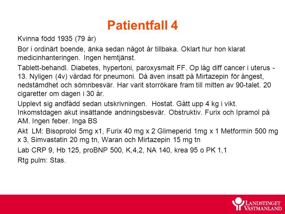 Patientfall 4 Kvinna född 1935 (79 år) Bor i ordinärt boende, änka sedan något år tillbaka. Oklart hur hon klarat medicinhanteringen. Ingen hemtjänst.
