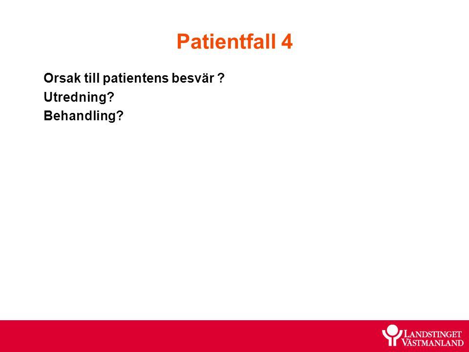 Patientfall 4 Orsak till patientens besvär ? Utredning? Behandling?