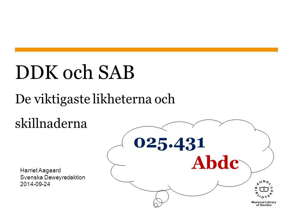 Sidnummer1 DDK och SAB De viktigaste likheterna och skillnaderna 025.431 Abdc 2014-09-24 Harriet Aagaard Svenska Deweyredaktion 2014-09-24
