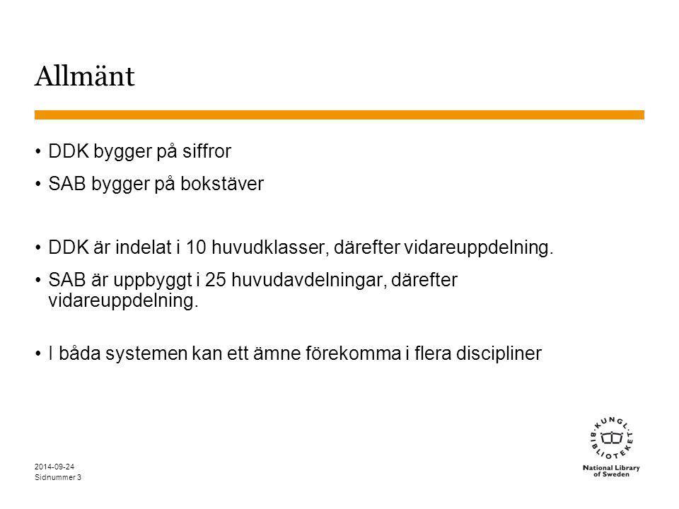 Sidnummer 3 Allmänt DDK bygger på siffror SAB bygger på bokstäver DDK är indelat i 10 huvudklasser, därefter vidareuppdelning. SAB är uppbyggt i 25 hu
