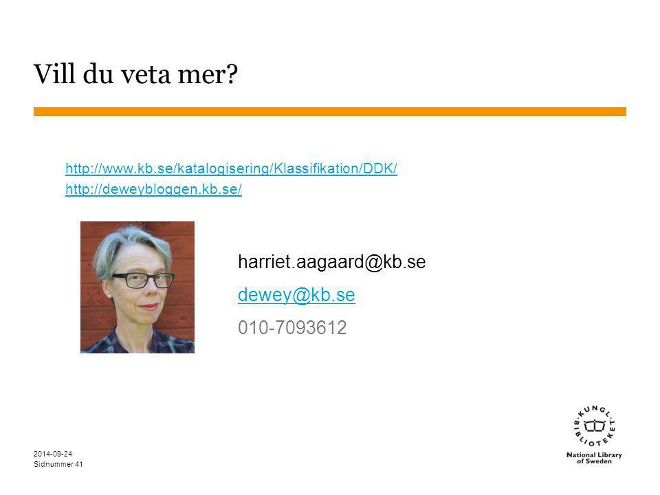 Sidnummer harriet.aagaard@kb.se dewey@kb.se 010-7093612 Vill du veta mer? 2014-09-24 41 http://www.kb.se/katalogisering/Klassifikation/DDK/ http://dew