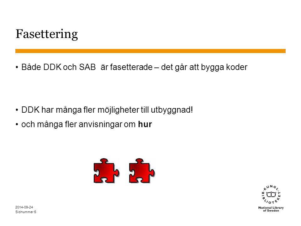 Sidnummer 5 Fasettering Både DDK och SAB är fasetterade – det går att bygga koder DDK har många fler möjligheter till utbyggnad! och många fler anvisn