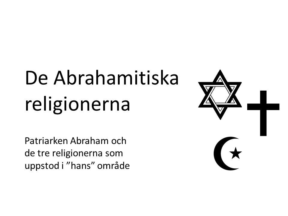 """De Abrahamitiska religionerna Patriarken Abraham och de tre religionerna som uppstod i """"hans"""" område"""