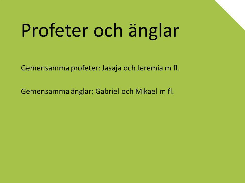 Profeter och änglar Gemensamma profeter: Jasaja och Jeremia m fl. Gemensamma änglar: Gabriel och Mikael m fl.