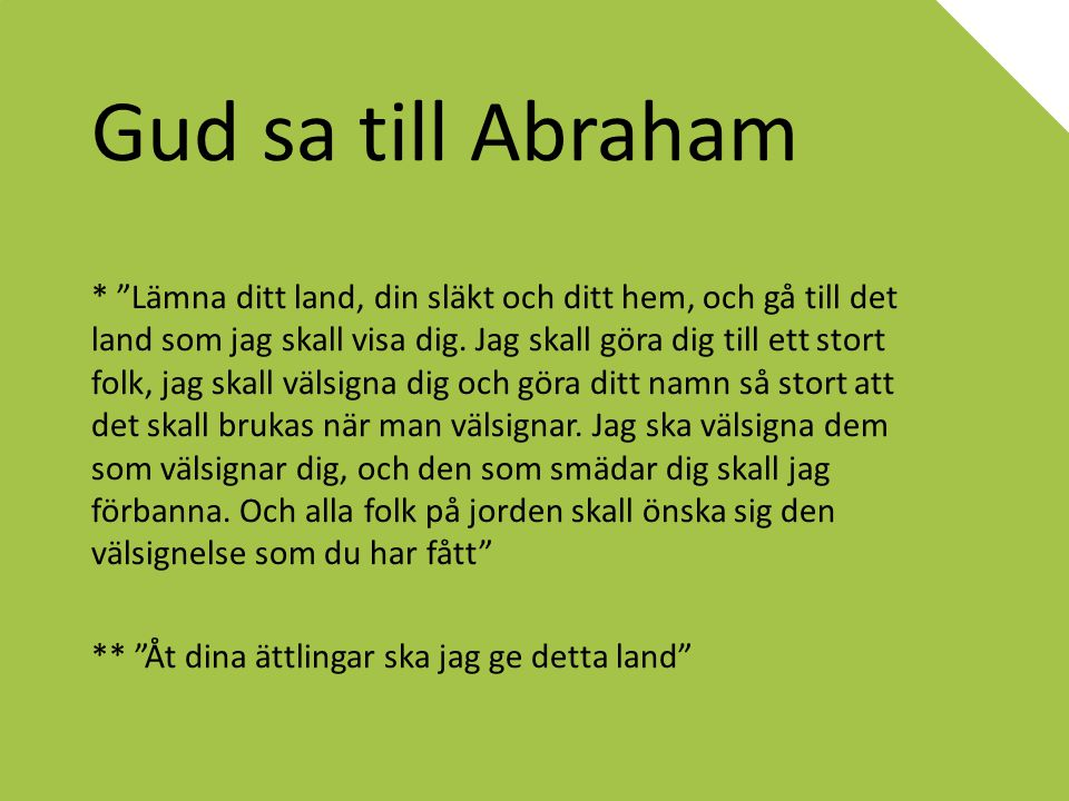 """Gud sa till Abraham * """"Lämna ditt land, din släkt och ditt hem, och gå till det land som jag skall visa dig. Jag skall göra dig till ett stort folk, j"""