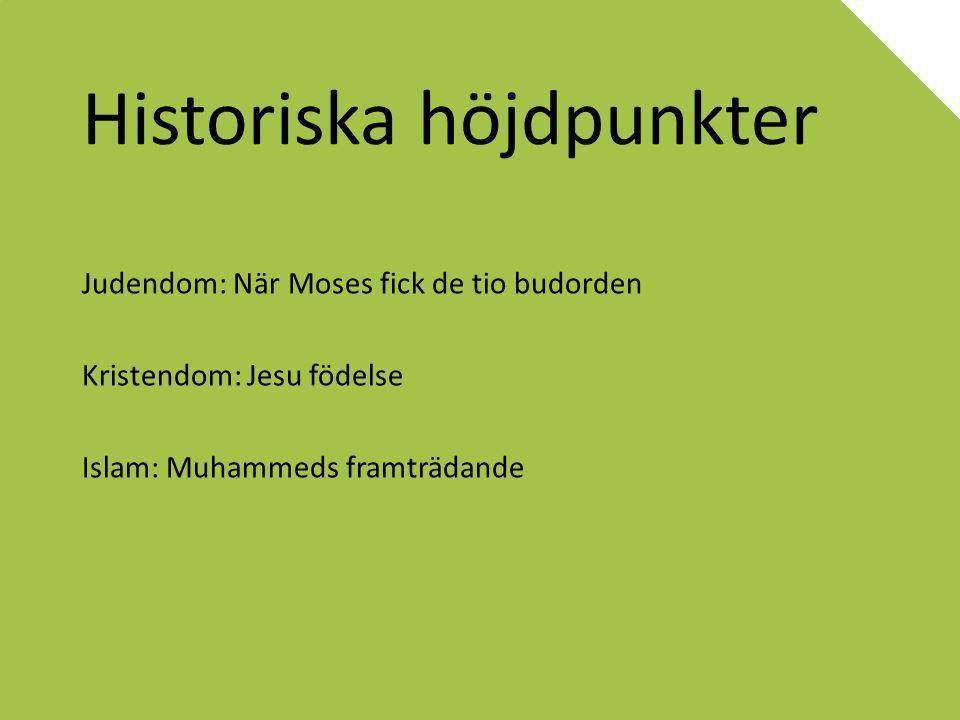 Historiska höjdpunkter Judendom: När Moses fick de tio budorden Kristendom: Jesu födelse Islam: Muhammeds framträdande