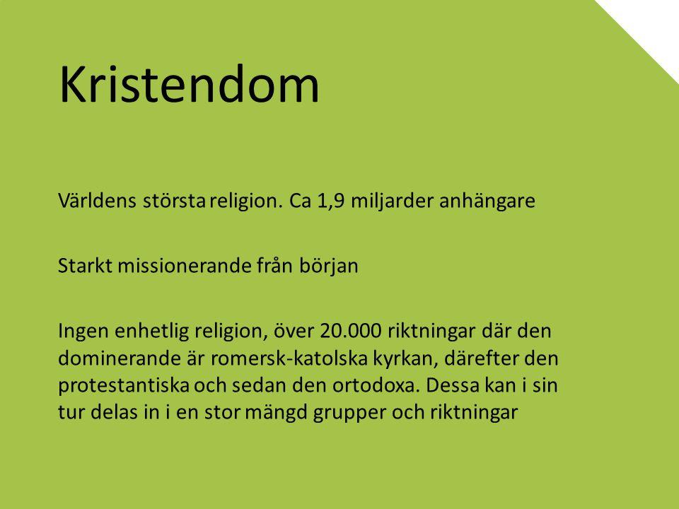 Kristendom Världens största religion. Ca 1,9 miljarder anhängare Starkt missionerande från början Ingen enhetlig religion, över 20.000 riktningar där