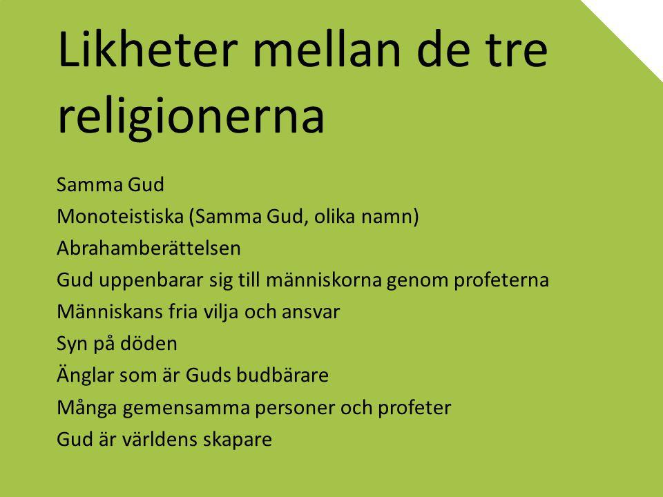 Likheter mellan de tre religionerna Samma Gud Monoteistiska (Samma Gud, olika namn) Abrahamberättelsen Gud uppenbarar sig till människorna genom profe