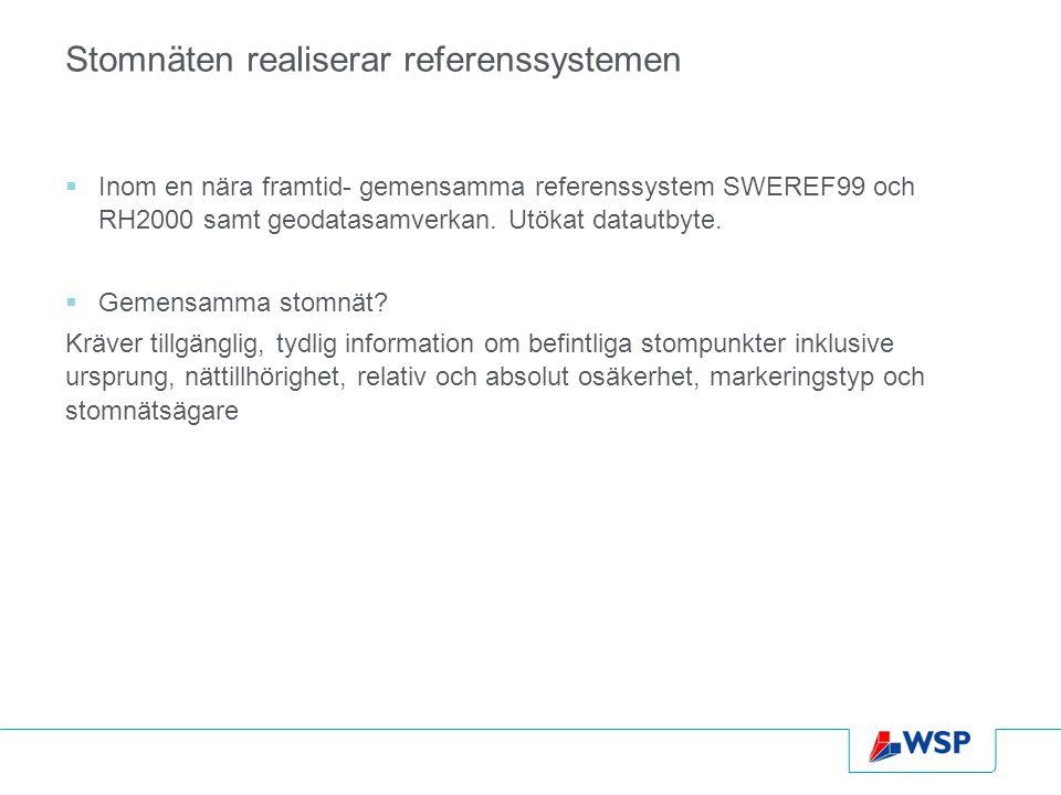 Stomnäten realiserar referenssystemen  Inom en nära framtid- gemensamma referenssystem SWEREF99 och RH2000 samt geodatasamverkan. Utökat datautbyte.