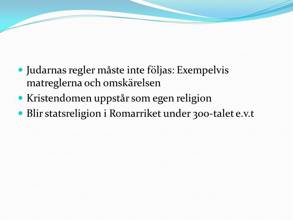 Judarnas regler måste inte följas: Exempelvis matreglerna och omskärelsen Kristendomen uppstår som egen religion Blir statsreligion i Romarriket under