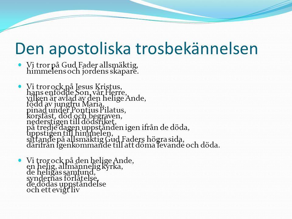 Den apostoliska trosbekännelsen Vi tror på Gud Fader allsmäktig, himmelens och jordens skapare. Vi tror ock på Jesus Kristus, hans enfödde Son, vår He