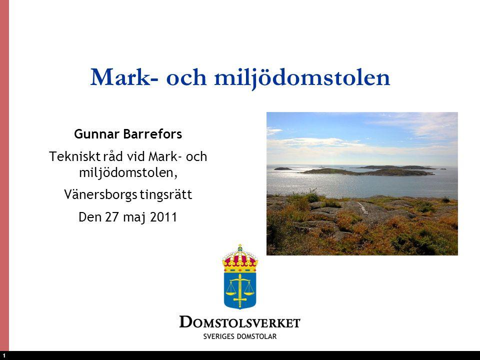 1 Mark- och miljödomstolen Gunnar Barrefors Tekniskt råd vid Mark- och miljödomstolen, Vänersborgs tingsrätt Den 27 maj 2011