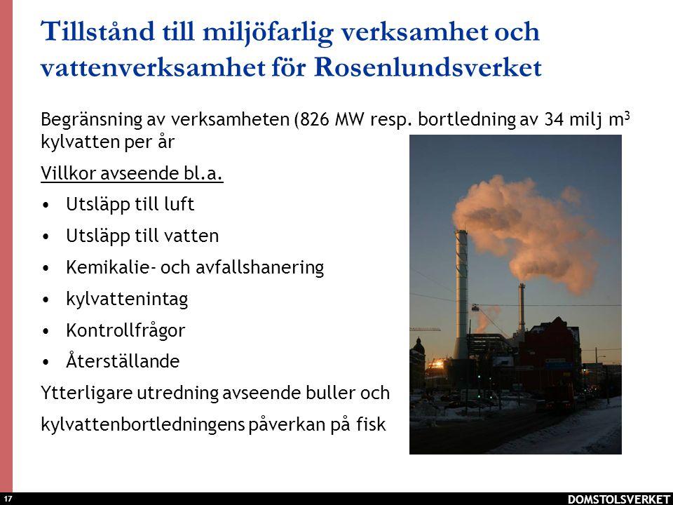 17 Tillstånd till miljöfarlig verksamhet och vattenverksamhet för Rosenlundsverket Begränsning av verksamheten (826 MW resp. bortledning av 34 milj m