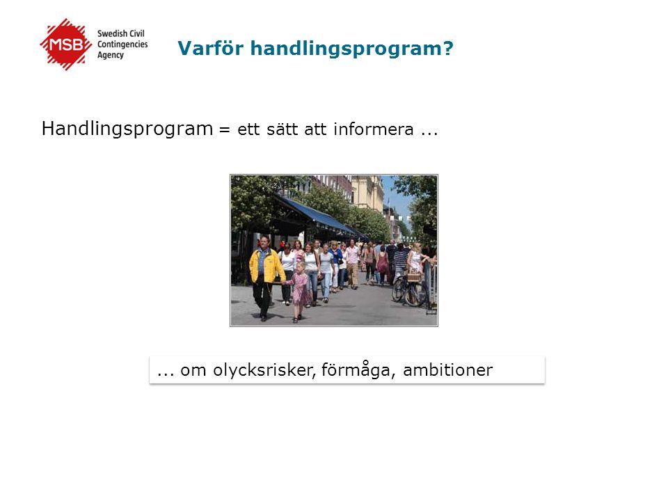 Varför handlingsprogram? Handlingsprogram = ett sätt att informera...... om olycksrisker, förmåga, ambitioner