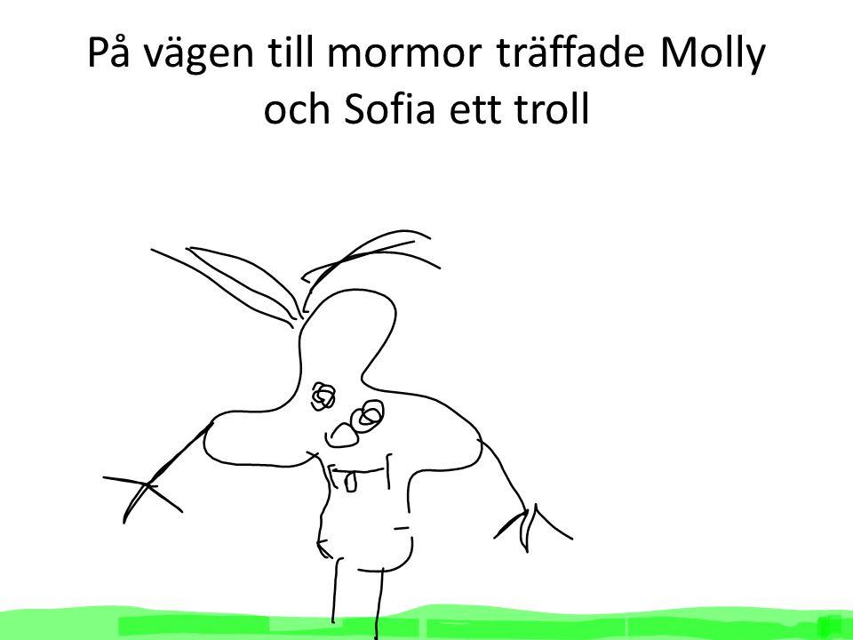 På vägen till mormor träffade Molly och Sofia ett troll