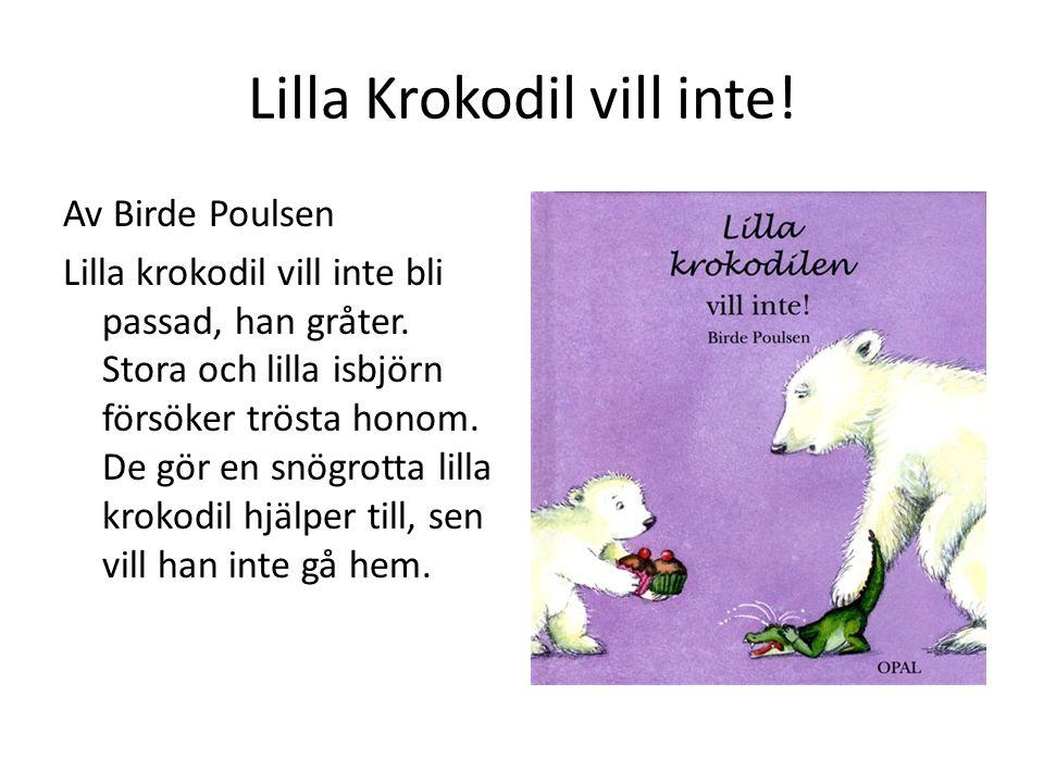 Lilla krokodil får en vän Av Birde Poulsen Lilla krokodil får leka med lilla isbjörnen, de klättrar i träd.