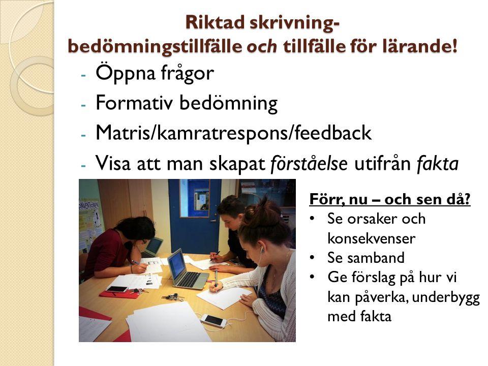Riktad skrivning- bedömningstillfälle och tillfälle för lärande! - Öppna frågor - Formativ bedömning - Matris/kamratrespons/feedback - Visa att man sk