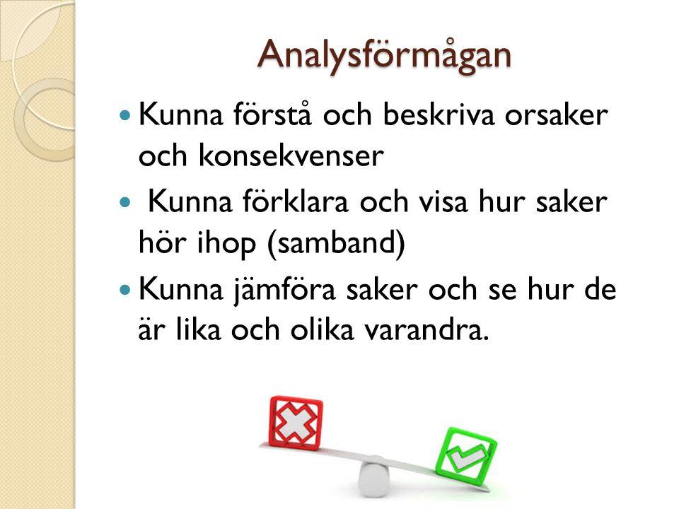 Analysförmågan Kunna förstå och beskriva orsaker och konsekvenser Kunna förklara och visa hur saker hör ihop (samband) Kunna jämföra saker och se hur