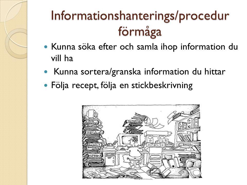 Informationshanterings/procedur förmåga Kunna söka efter och samla ihop information du vill ha Kunna sortera/granska information du hittar Följa recep