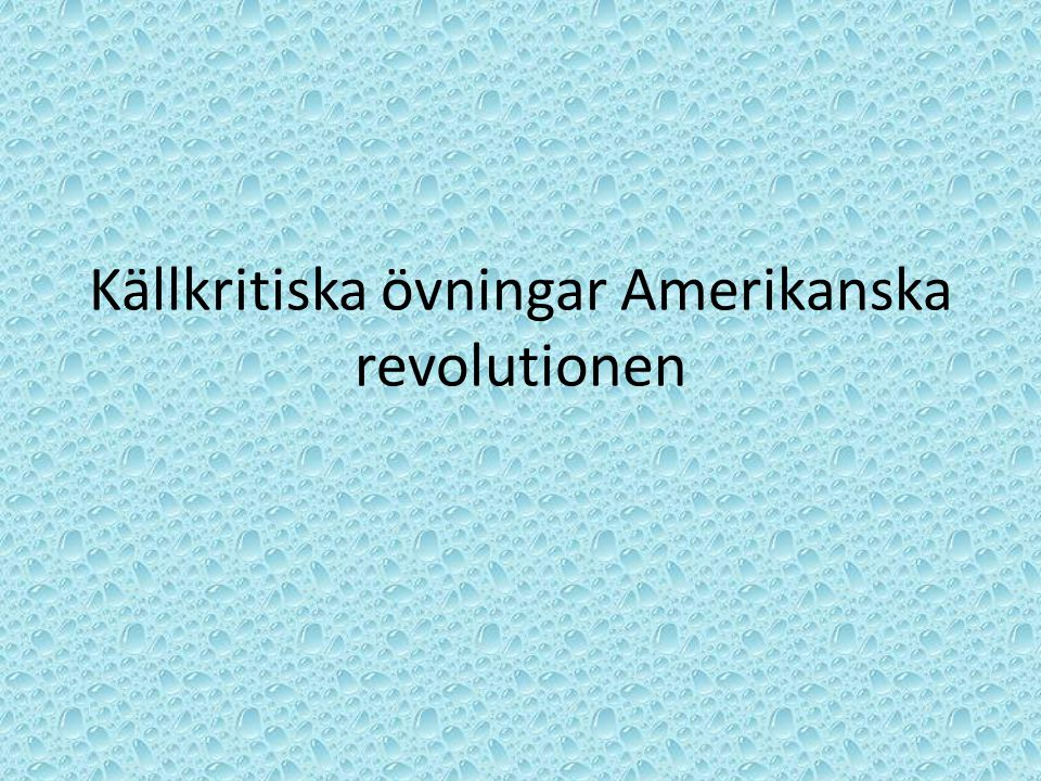 Källkritiska övningar Amerikanska revolutionen
