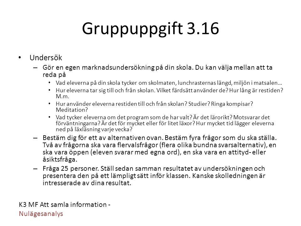 K3 MF Att samla information - Nulägesanalys Gruppuppgift 3.16 Undersök – Gör en egen marknadsundersökning på din skola. Du kan välja mellan att ta red