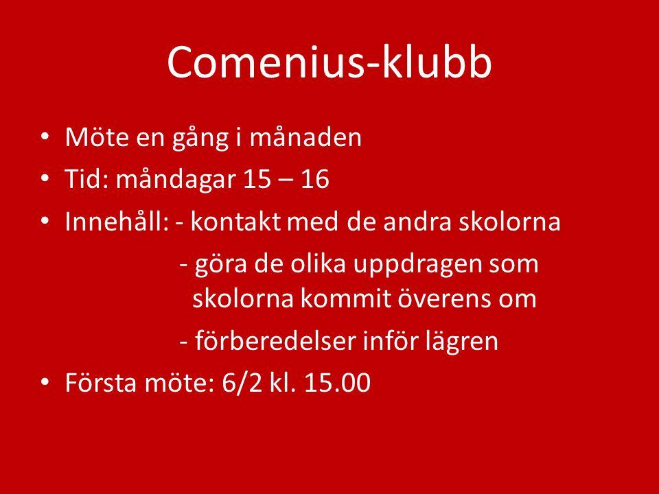 Comenius-klubb Möte en gång i månaden Tid: måndagar 15 – 16 Innehåll: - kontakt med de andra skolorna - göra de olika uppdragen som skolorna kommit öv