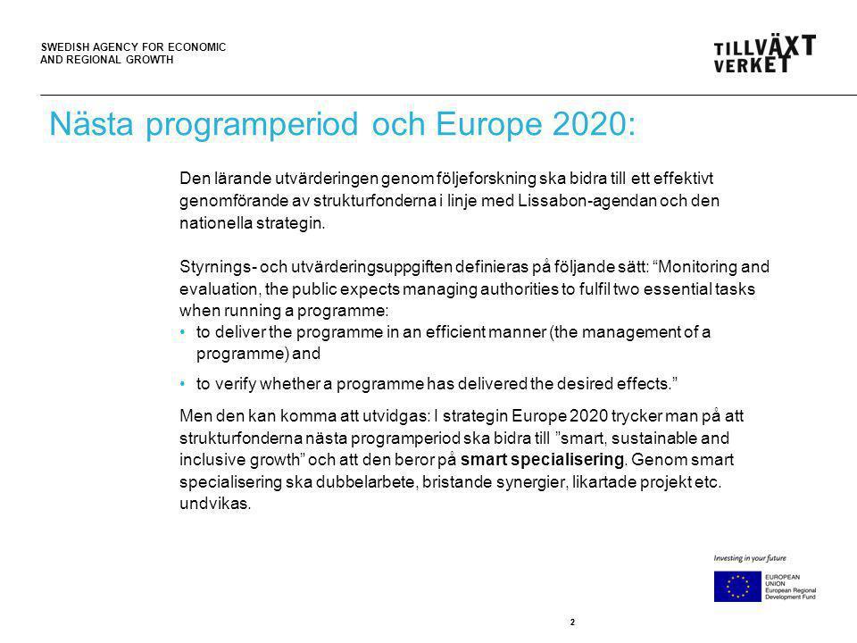 SWEDISH AGENCY FOR ECONOMIC AND REGIONAL GROWTH 22 Nästa programperiod och Europe 2020: Den lärande utvärderingen genom följeforskning ska bidra till