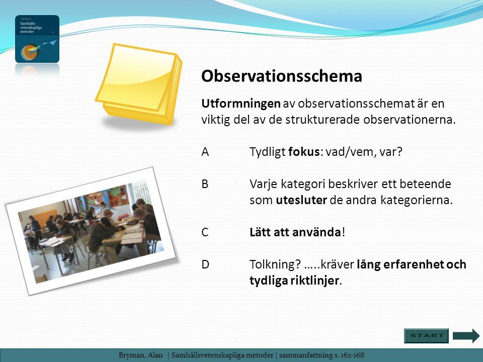 Observationsschema Utformningen av observationsschemat är en viktig del av de strukturerade observationerna. ATydligt fokus: vad/vem, var? BVarje kate