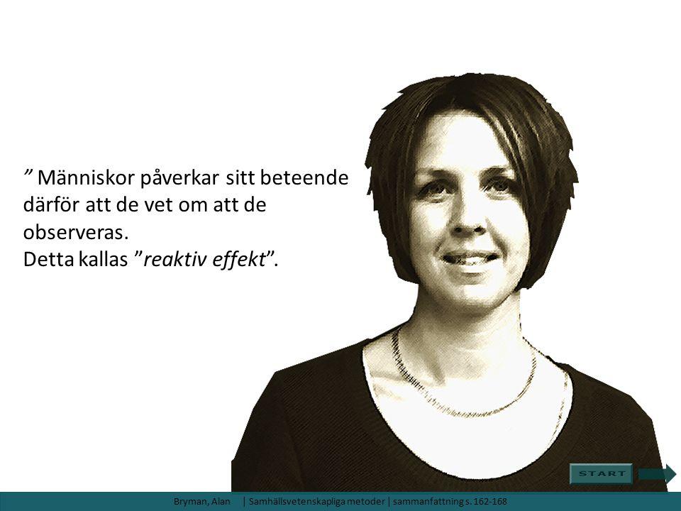 """"""" Människor påverkar sitt beteende därför att de vet om att de observeras. Detta kallas """"reaktiv effekt""""."""