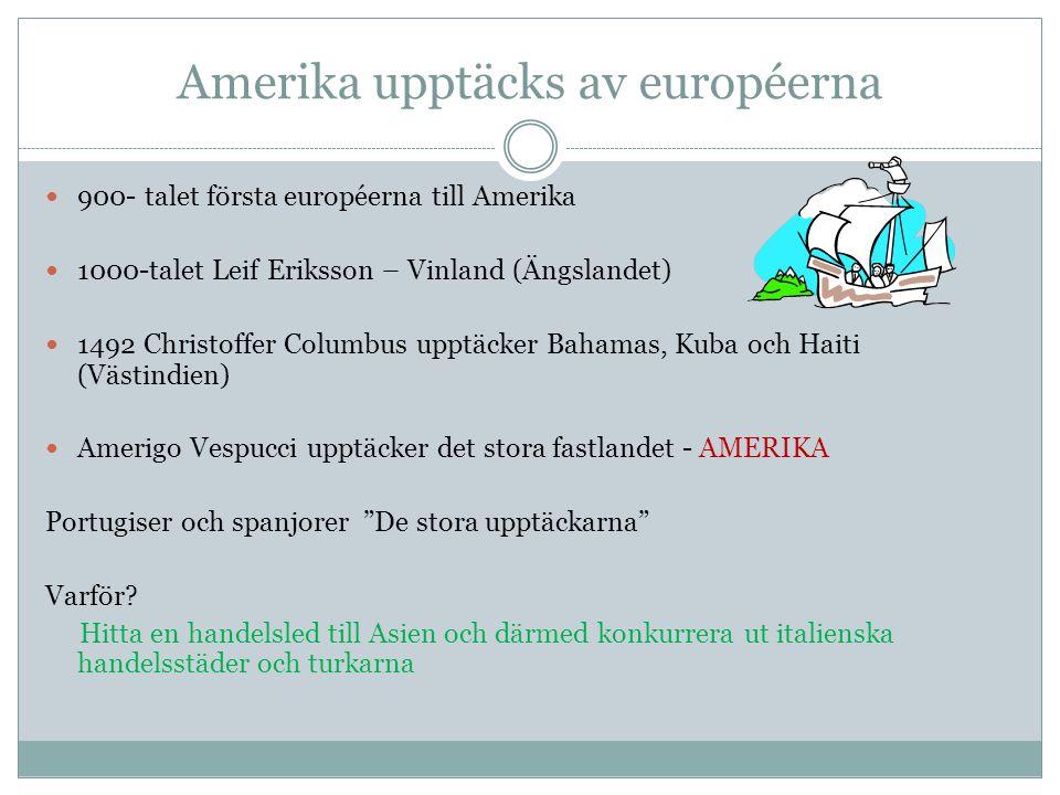 Amerika upptäcks av européerna 900- talet första européerna till Amerika 1000-talet Leif Eriksson – Vinland (Ängslandet) 1492 Christoffer Columbus upp